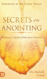 Secrets of the Anointing: Walking in a Lifestyle of Holy Spirit Visitation