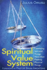 Spiritual Value System: Esteeming Spiritual Things More Than Fleeting Physical Things