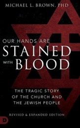 Our Hands are Stained with Blood Revised and Expanded: The Tragic Story of the Church and the Jewish People