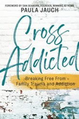 Cross Addicted: Breaking Free From Family, Trauma and Addiction
