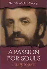 A Passion for Souls: The Life of D. L. MoodyNew Edition