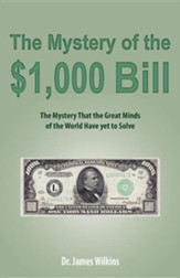 The Mystery of the $1,000 Bill: The Mystery That the Great Minds of the World Have Yet to Solve