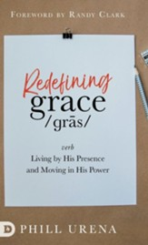 Redefining Grace: Living in The Presence and Power of God