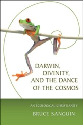 Darwin, Divinity, and the Dance of the Cosmos: An Ecological Christianity