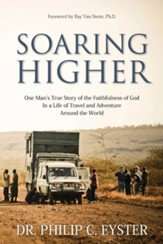Soaring Higher: One Man's True Story of Following God in an Adventurous and Rewarding Lifetime of Field Evangelism
