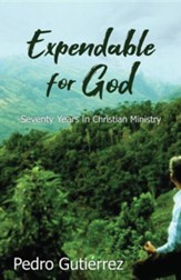 Expendable for God: Seventy Years in Christian Ministry