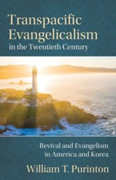 Transpacific Evangelicalism in the Twentieth Century: Revival and Evangelism in America and Korea