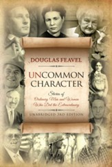 Uncommon Character: Stories of Ordinary Men and Women Who Have Done the Extraordinary, Edition 0003
