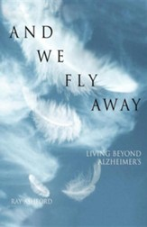 And We Fly Away: Living Beyond Alzheimer's