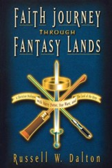 Faith Journey through Fantasy Lands: A Christian Dialogue w/Harry Potter, Star Wars, & The Lord of the Rings