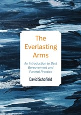 The Everlasting Arms: An Introduction to Best Bereavement and Funeral Practice - Slightly Imperfect