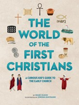 The World of the First Christians A Curious Kid's Guide to the Early Church