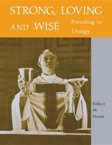 Strong- Loving & Wise: Presiding in Liturgy