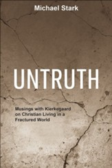 Untruth: Musings with Kierkegaard on Christian Living in a Fractured World