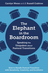 The Elephant in the Boardroom: Speaking the Unspoken about Pastoral Transitions - How to Handle Pastoral Transition with Sensitivity, Creativity, and Excellence