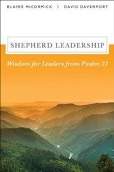 Shepherd Leadership: Wisdom for Leaders from Psalm 23