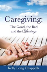 Caregiving: The Good, the Bad and the Blessings