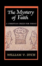 The Mystery of Faith: A Christian Creed for Today