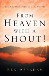 From Heaven with a Shout! How You Must Prepare for the  Rapture