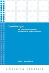 Christ the Light: The Theology of Light and Illumination in Thomas Aquinas