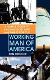 A Simple Guide to Finding God and Happiness for the Working Man of America