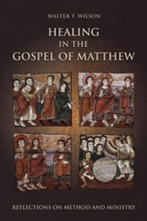 Healing in the Gospel of Matthew: Reflections on Method and Ministry