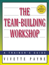 The Team-Building Workshop: A Trainer's Guide