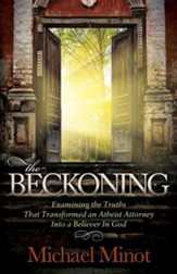 The Beckoning: Examining the Truths That Transformed an Atheist Attorney Into a Believer in God