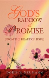 God's Rainbow Of Promise: (From The Heart Of Jesus)