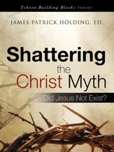 Shattering The Christ Myth: Did Jesus Not Exist?