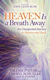 Heaven Is a Breath Away: An Unexptected Journey to Heaven and Back