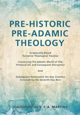 Pre-Historic Pre-Adamic Theology