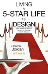 Living A 5-Star Life By Design: Eight Biblical And Business Principles For Enjoying A Lifestyle Of Quality
