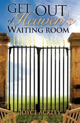 Get Out of Heaven's Waiting Room