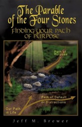 The Parable Of The Four Stones: Finding Your Path Of Purpose