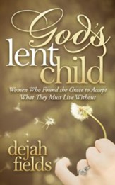 God's Lent Child: Women Who Found the Grace to Accept What They Must Live Without