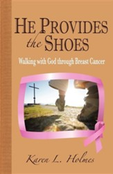 He Provides the Shoes: Walking with God Through Breast Cancer