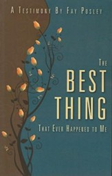 The Best Thing That Ever Happened to Me: A Testimony by Fay Posley