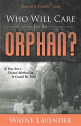 Who Will Care for the Orphan?: If You Are a United Methodist, It Could Be You!