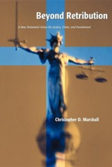 Beyond Retribution: A New Testament Vision For Justice, Crime and Punishment