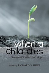 When a Child Dies: Stories of Survival and Hope