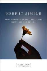 Keep It Simple: Daily Meditations for Twelve-Step Beginnings and Renewal