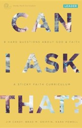 Can I Ask That?: 8 Hard Questions about God & Faith [Sticky Faith Curriculum] Leader GuidePremier Edition
