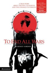 To End All Wars: A True Story about the Will to Survive and the Courage to Forgive - eBook