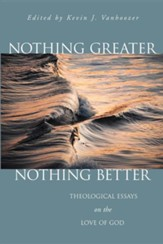Nothing Greater, Nothing Better: Theological Essays on the Love of God