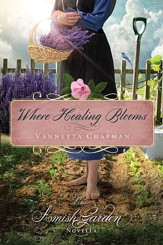 Where Healing Blooms: An Amish Garden Novella - eBook