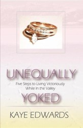 Unequally Yoked, Five Steps to Living Victoriously in the Valley