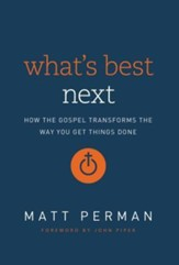 What's Best Next: How the Gospel Transforms the Way You Get Things Done - Slightly Imperfect