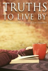 Truths to Live by: Life Applications by Pastor Joe Arminio