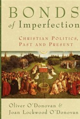 Bonds of Imperfection: Christian Politics Past and Present